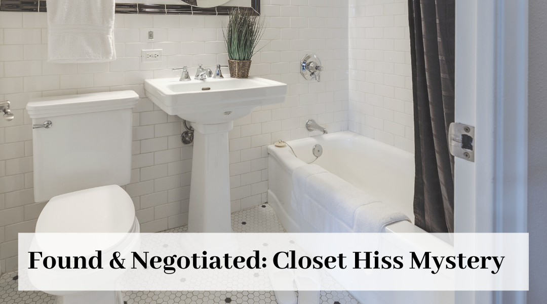 Found & Negotiated: Closet Hiss Mystery