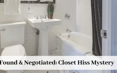 Found & Negotiated: Closet Hiss Mystery