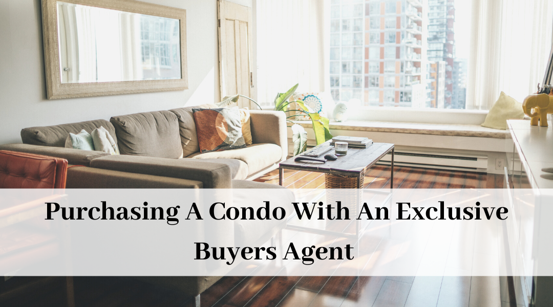 Why You Need An Exclusive Buyers Agent When You Purchase A Condo